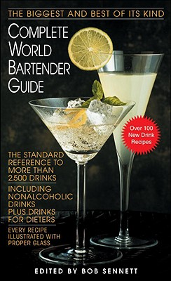 Complete World Bartender Guide: The Standard Reference to More Than 2,500 Drinks - Sennett, Bob (Editor)