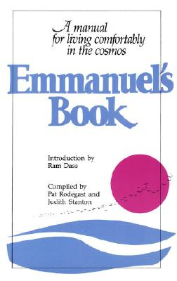 Emmanuel's Book: A Manual for Living Comfortably in the Cosmos - Rodegast, Pat, and Emmanuel, and Stanton, Judith