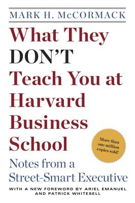 What They Don't Teach You at Harvard Business School: Notes from a Street-Smart Executive - McCormick, Mark H