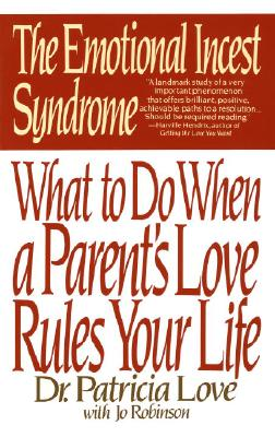 The Emotional Incest Syndrome: What to Do When a Parent's Love Rules Your Life - Love, Patricia, Dr., Ed.D., and Robinson, Jo