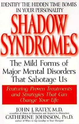 Shadow Syndromes: The Mild Forms of Major Mental Disorders That Sabotage Us - Ratey, John J, Professor, MD, and Johnson, Catherine, Ph.D.