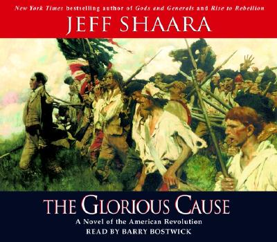 The Glorious Cause - Shaara, Jeff, and Bostwick, Barry (Read by)