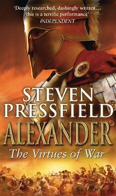 Alexander: The Virtues of War - Pressfield, Steven