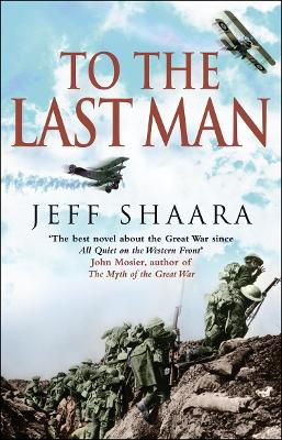 To the Last Man: A Novel of the First World War - Shaara, Jeff