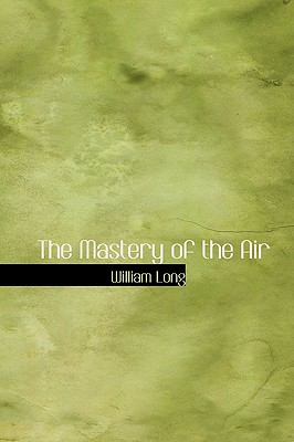 The Mastery of the Air - Long, William