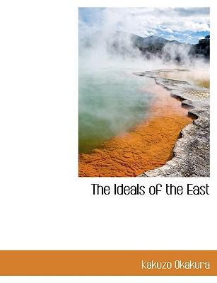 The Ideals of the East - Okakura, Kakuzo