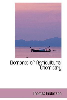 Elements of Agricultural Chemistry - Anderson, Thomas