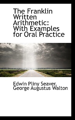 The Franklin Written Arithmetic: With Examples for Oral Practice - Seaver, Edwin Pliny