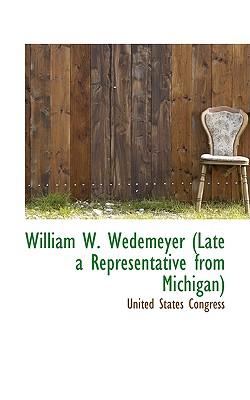 William W. Wedemeyer (Late a Representative from Michigan) - Congress, United States, Professor