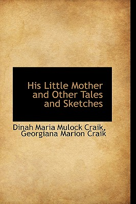 His Little Mother and Other Tales and Sketches - Craik, Dinah Maria Mulock