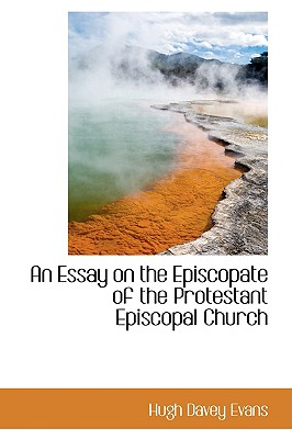 An Essay on the Episcopate of the Protestant Episcopal Church - Evans, Hugh Davey