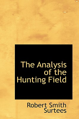 The Analysis of the Hunting Field - Surtees, Robert Smith
