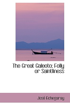 The Great Galeoto; Folly or Saintliness - Echegaray, Jose