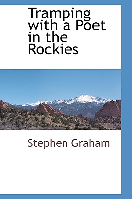 Tramping with a Poet in the Rockies - Graham, Stephen