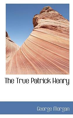 The True Patrick Henry - Morgan, George