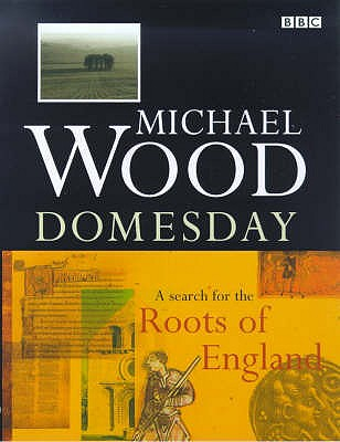 Domesday: A Search for the Roots of England - Wood, Michael