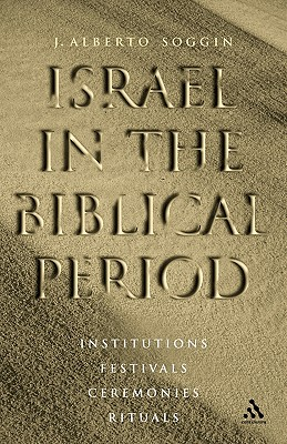Israel in the Biblical Period - Soggin, J Alberto, and Soggin, Alberto J, and Bowden, John (Translated by)