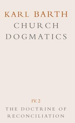 Church Dogmatics: Volume 4 - The Doctrine of Reconciliation Part 2 - Jesus Christ, the Servant as Lord - Barth, Karl, and Torrance, Thomas F (Editor), and Bromiley, Geoffrey W, Ph.D., D.Litt. (Editor)