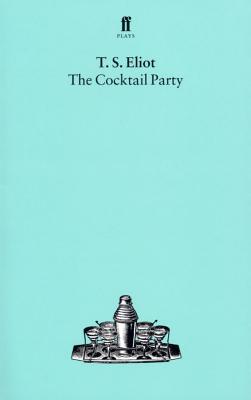 The Cocktail Party. T. S. Eliot - Eliot, T S, Professor