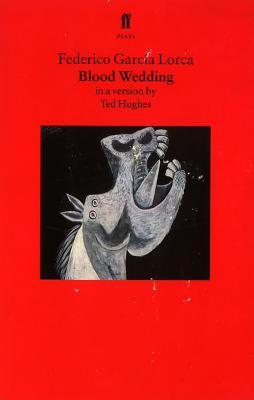 Blood Wedding: A Play - Garcia Lorca, Federico, and Garca Lorca, Federico, and Hughes, Ted (Translated by)