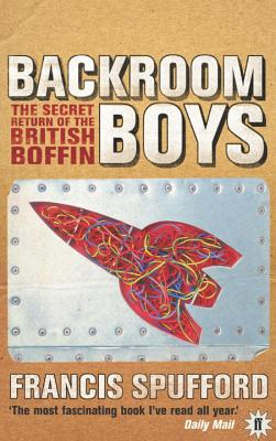The Backroom Boys: The Secret Return of the British Boffin - Spufford, Francis