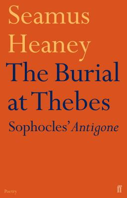 The Burial at Thebes: Sophocles' Antigone - Heaney, Seamus