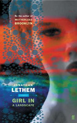 Girl in Landscape - Lethem, Jonathan