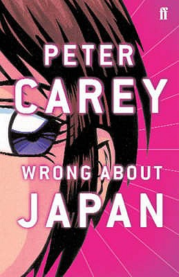 Wrong About Japan: A Father's Journey with His Son - Carey, Peter