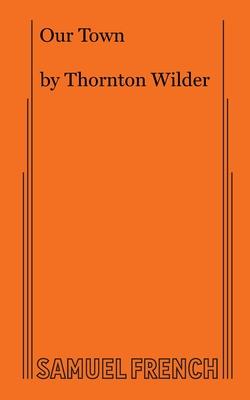 Our Town - Wilder, Thornton