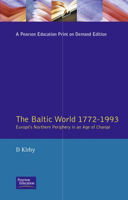 The Baltic World 1772-1993: Europe's Northern Periphery in an Age of Change - Kirby, David, and Kirby, D G