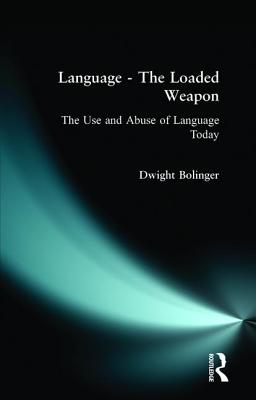 Language, the Loaded Weapon: The Use and Abuse of Language Today - Bolinger, Dwight