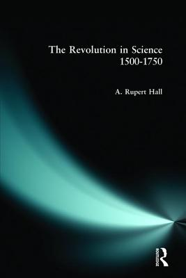 The Revolution in Science 1500 - 1750 - Hall, A Rupert