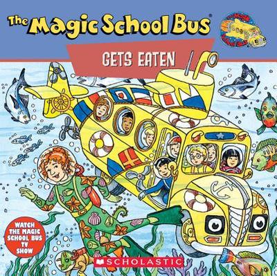 The Magic School Bus Gets Eaten: A Book about Food Chains: A Book about Food Chains - Scholastic Books, and Relf, Pat, and Leigh, Tom (Illustrator)