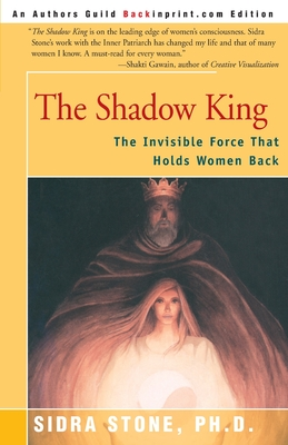 The Shadow King: The Invisible Force That Holds Women Back - Stone, Sidra, Ph.D.