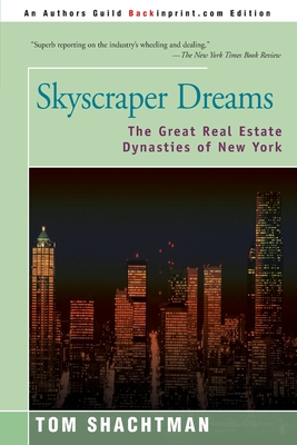 Skyscraper Dreams: The Great Real Estate Dynasties of New York - Shachtman, Tom