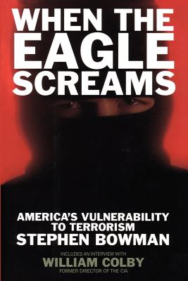 When the Eagle Screams: America's Vulnerability to Terrorism - Bowman, Stephen
