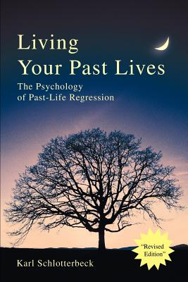 Living Your Past Lives: The Psychology of Past-Life Regression - Schlotterbeck, Karl R