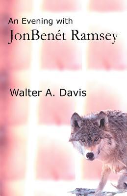 An Evening with JonBenet Ramsey - Davis, Walter A