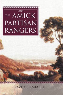 The Amick Partisan Rangers - Emmick, David J