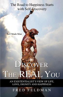 Discover the Real You: The Road to Happiness Starts with Self-Discovery - Feldman, Fred