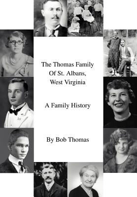 The Thomas Family of St. Albans, West Virginia: A Family History - Thomas, Bob