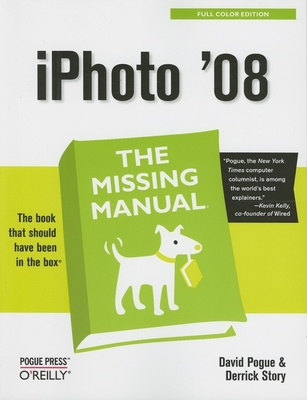 iPhoto '08: The Missing Manual - Pogue, David, and Story, Derrick