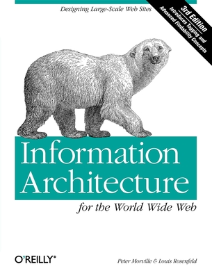 Information Architecture for the World Wide Web - Morville, Peter, and Rosenfeld, Louis