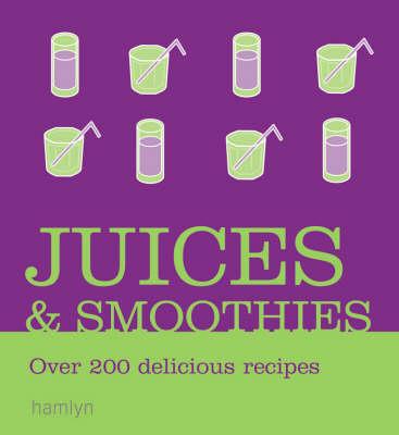 Smoothies & Juices: Over 200 Delicious Recipes - Hamlyn (Creator)