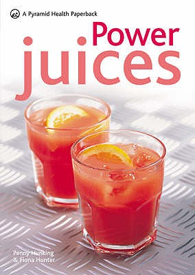 Power Juices: 50 Energizing Juices and Smoothies - Hunking, Penny, and Hunter, Fiona
