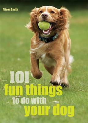 101 Fun Things to Do with Your Dog - Smith, Alison