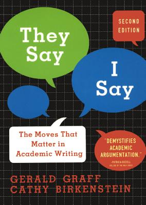 They Say/I Say: The Moves That Matter in Academic Writing - Graff, Gerald, and Birkenstein, Cathy
