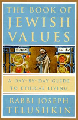 The Book of Jewish Values: A Day-By-Day Guide to Ethical Living - Telushkin, Joseph, Rabbi