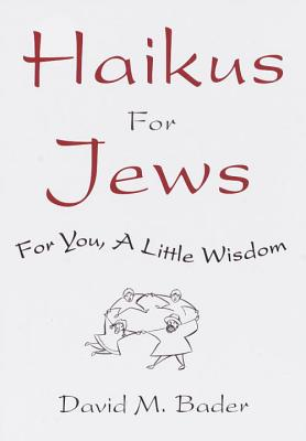 Haikus for Jews: For You, a Little Wisdom - Bader, David