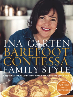 Barefoot Contessa Family Style: Easy Ideas and Recipes That Make Everyone Feel Like Family - Garten, Ina